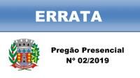 ERRATA PREGÃO PRESENCIAL Nº 02/2019